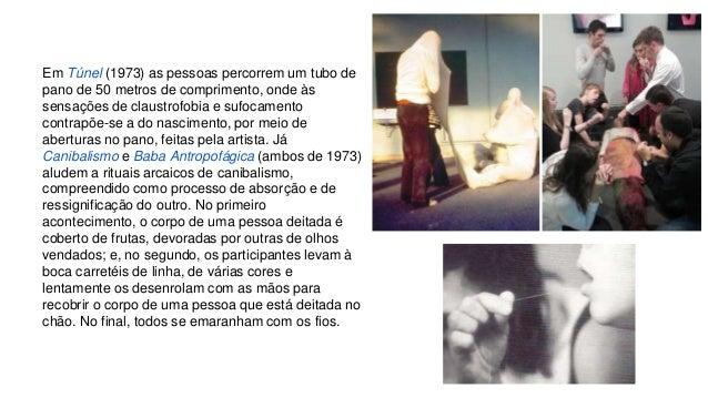 Em Túnel (1973) as pessoas percorrem um tubo de  pano de 50 metros de comprimento, onde às  sensações de claustrofobia e s...
