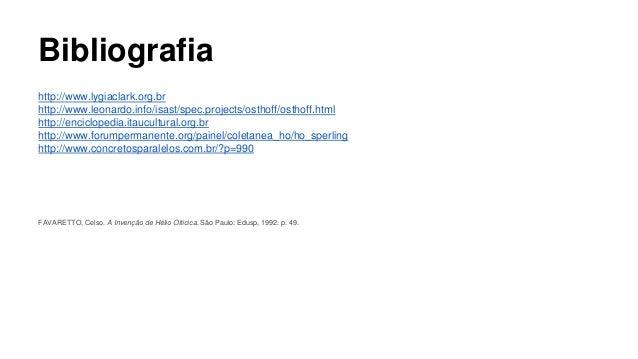 Bibliografia  http://www.lygiaclark.org.br  http://www.leonardo.info/isast/spec.projects/osthoff/osthoff.html  http://enci...