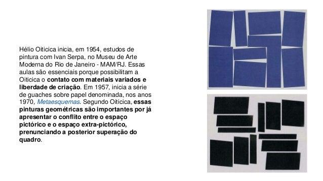 Hélio Oiticica inicia, em 1954, estudos de  pintura com Ivan Serpa, no Museu de Arte  Moderna do Rio de Janeiro - MAM/RJ. ...