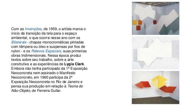 Com as Invenções, de 1959, o artista marca o  início da transição da tela para o espaço  ambiental, o que ocorre nesse ano...