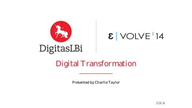Digital Transformation  Presented by Charlie Taylor  11.18.14