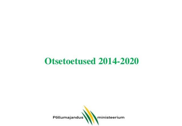 Otsetoetuste reform Põllumajanduslikud otsetoetused 2014-2020  Kohustuslikud toetused  Ühtne pindalatoetus  Vabatahtlikud ...