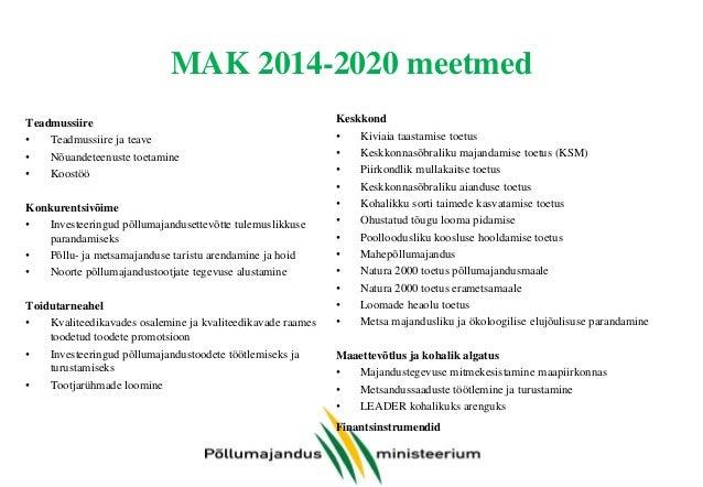 MAK 2014-2020: olulisemad muudatused võrreldes käesoleva perioodiga • Liikumine tagastamatult abilt tagastatavate toetusvo...
