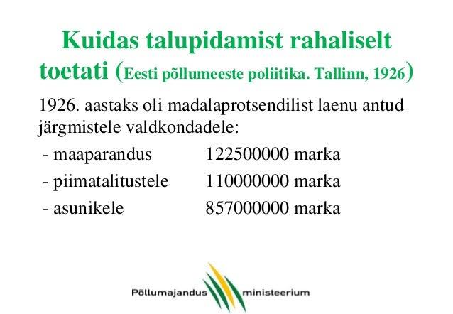 Kuidas talupidamist rahaliselt toetati (Eesti põllumeeste poliitika. Tallinn, 1926) 1926. aastaks oli madalaprotsendilist ...