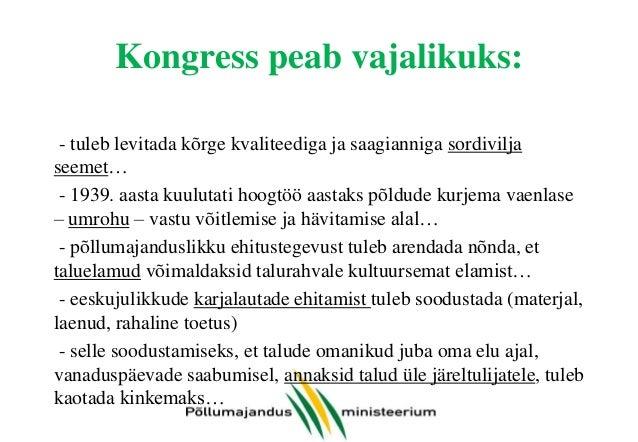 Kongress peab vajalikuks: - tuleb levitada kõrge kvaliteediga ja saagianniga sordivilja seemet… - 1939. aasta kuulutati ho...