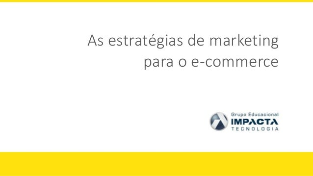 As estratégias de marketingpara o e-commerce