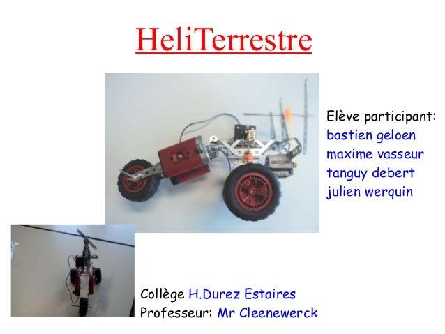 HeliTerrestre Elève participant: bastien geloen maxime vasseur tanguy debert julien werquin Collège H.Durez Estaires Profe...