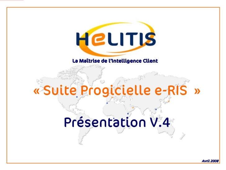 La Maîtrise de l'Intelligence Client     « Suite Progicielle e-RIS »      Présentation V.4                                ...
