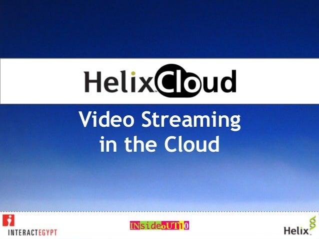 HelixCloud:Video Streamingin the Cloud