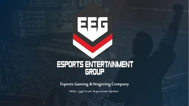 Helix / ggCircuit Acquisition Update Esports Gaming & Wagering Company