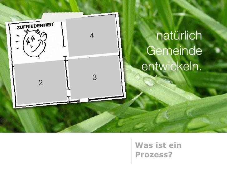 4      natürlich           Gemeinde          entwickeln.     3 2             Was ist ein         Prozess?