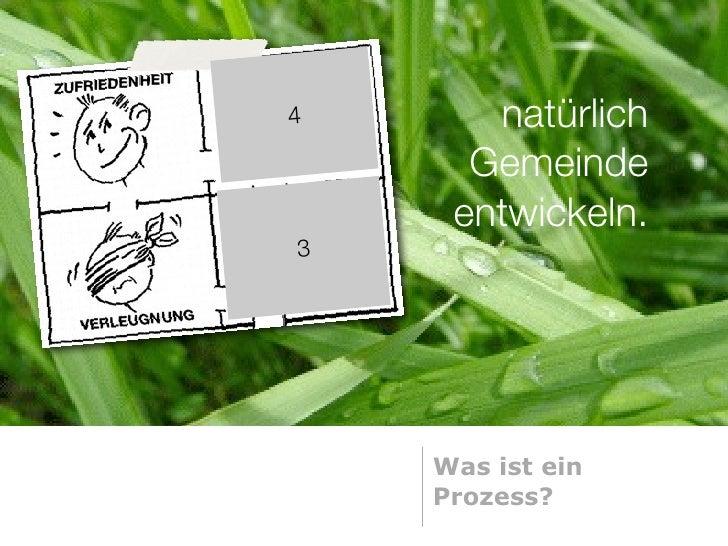 4      natürlich       Gemeinde      entwickeln. 3         Was ist ein     Prozess?