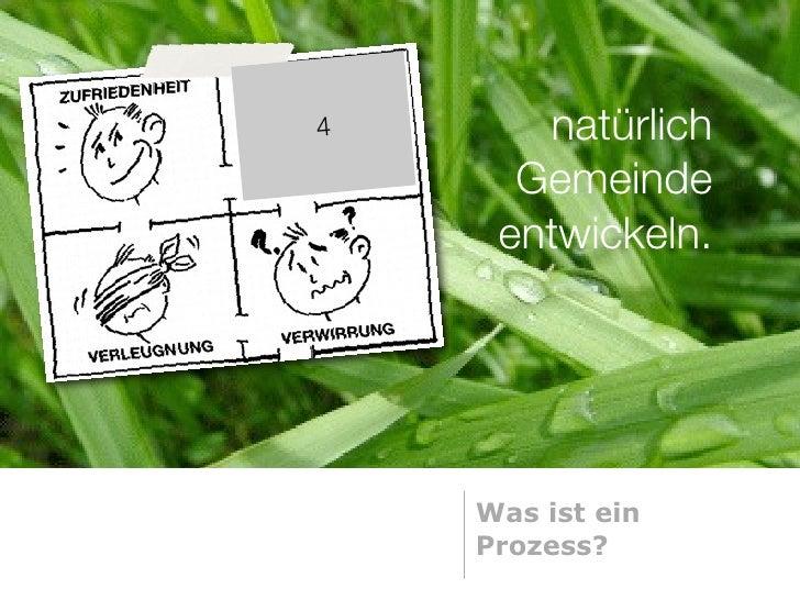 4      natürlich       Gemeinde      entwickeln.         Was ist ein     Prozess?
