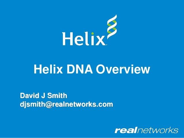 Helix DNA OverviewDavid J Smithdjsmith@realnetworks.com