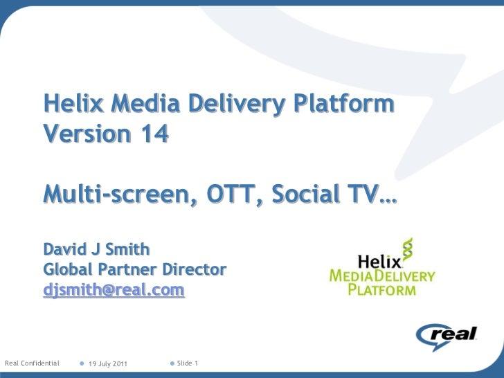 Helix Media Delivery Platform           Version 14           Multi-screen, OTT, Social TV…           David J Smith        ...