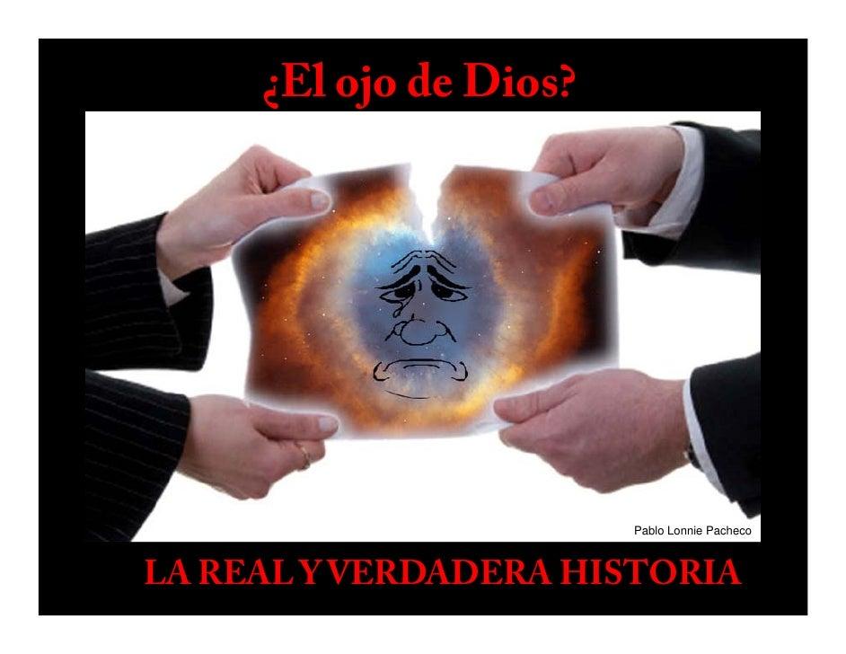 ¿El ojo de Dios?                             Pablo Lonnie Pacheco    LA REAL Y VERDADERA HISTORIA