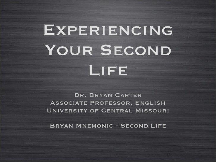 Experiencing Your Second Life <ul><li>Dr. Bryan Carter </li></ul><ul><li>Associate Professor, English </li></ul><ul><li>Un...