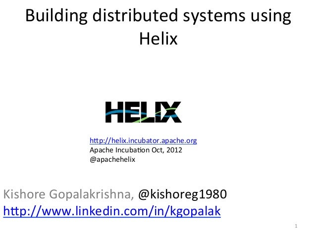 Building distributed systems using                        Helix                 h?p://helix.incubator.apache.org...