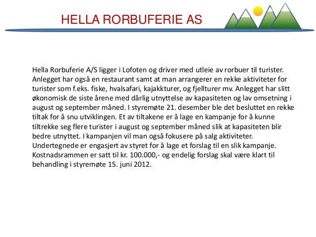 HELLA RORBUFERIE AS Hella Rorbuferie A/S ligger i Lofoten og driver med utleie av rorbuer til turister. Anlegget har også ...