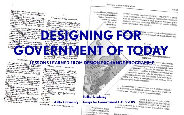 DESIGNING FOR GOVERNMENT OF TODAY Hella Hernberg Aalto University / Design for Government / 31.3.2015 LESSONS LEARNED FROM...