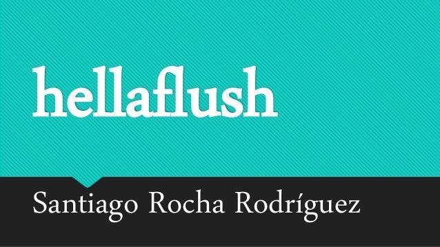 hellaflush Santiago Rocha Rodríguez