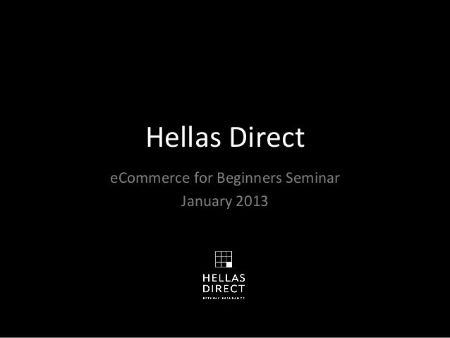 Hellas	  Direct	  	  eCommerce	  for	  Beginners	  Seminar	          January	  2013