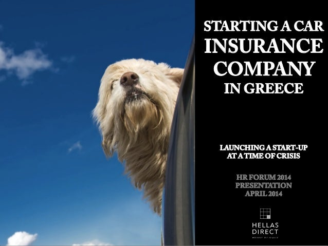 STARTING A CAR INSURANCE COMPANY IN GREECE LAUNCHING A START-UP AT A TIME OF CRISIS HR FORUM 2014 PRESENTATION APRIL 2014