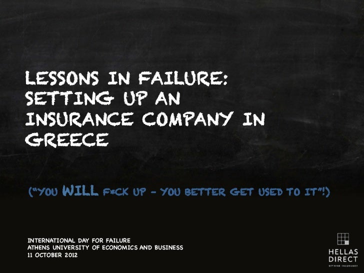 """LESSONS IN FAILURE:SETTING UP ANINSURANCE COMPANY INGREECE(""""YOU    WILL       F*CK UP – YOU BETTER GET USED TO IT""""!)INTERN..."""