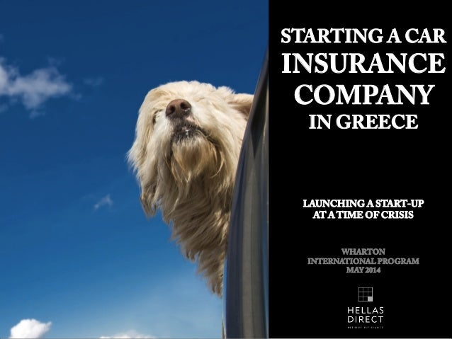 STARTING A CAR INSURANCE COMPANY IN GREECE LAUNCHING A START-UP AT A TIME OF CRISIS WHARTON INTERNATIONAL PROGRAM MAY 2014