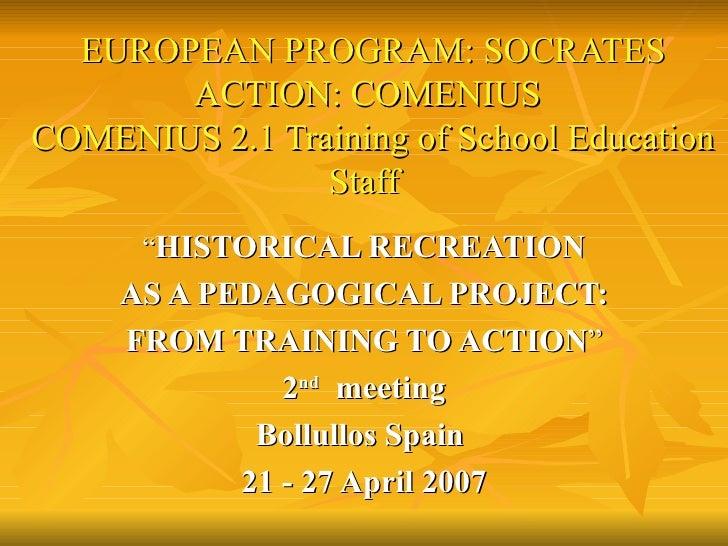 """EUROPEAN PROGRAM: SOCRATES       ACTION: COMENIUSCOMENIUS 2.1 Training of School Education                Staff      """"HIST..."""