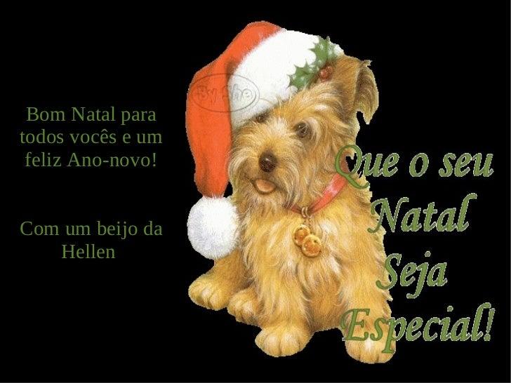 Bom Natal para todos vocês e um feliz Ano-novo! Com um beijo da Hellen