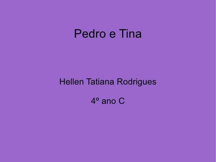 Pedro e Tina Hellen Tatiana Rodrigues 4º ano C