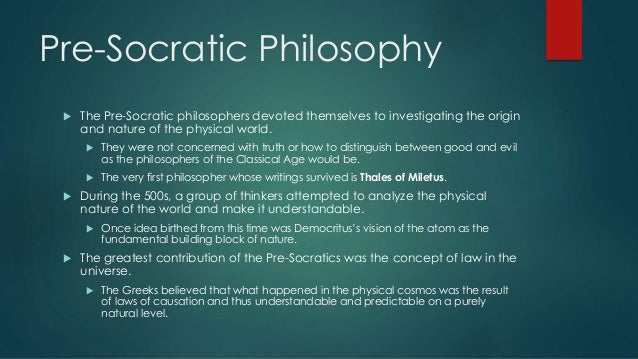 pre socratic philosopher Articles some pre-socratic ideas of change and permanence by diana kendall when change is viewed as a continuous set of alterations in the same thing, and not as the substitution of one.
