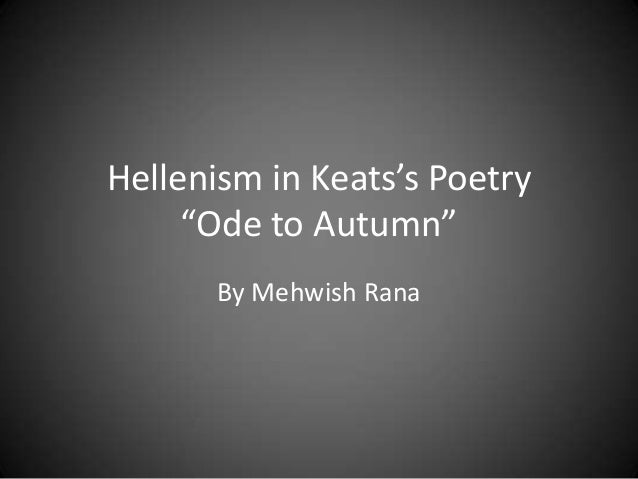 "Hellenism in Keats's Poetry""Ode to Autumn""By Mehwish Rana"