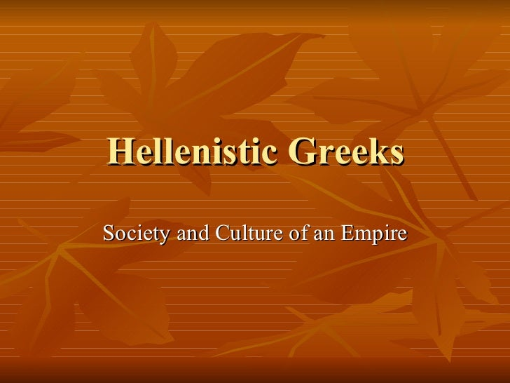 Hellenistic Greeks Society and Culture of an Empire