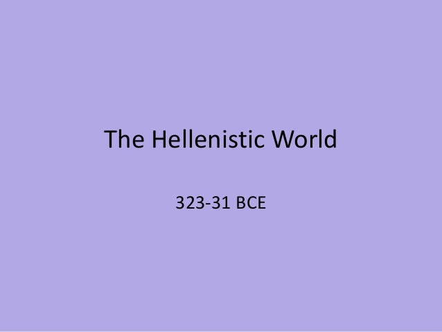 The Hellenistic World 323-31 BCE