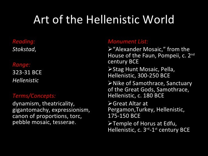 Art of the Hellenistic World <ul><li>Reading: </li></ul><ul><li>Stokstad ,  </li></ul><ul><li>Range: </li></ul><ul><li>323...