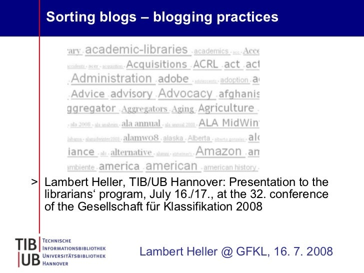 Sorting blogs – blogging practices   <ul><li>Lambert Heller, TIB/UB Hannover: Presentation to the librarians' program, Jul...