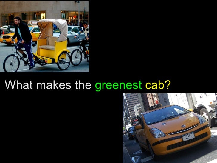 What makes the  greenest   cab?