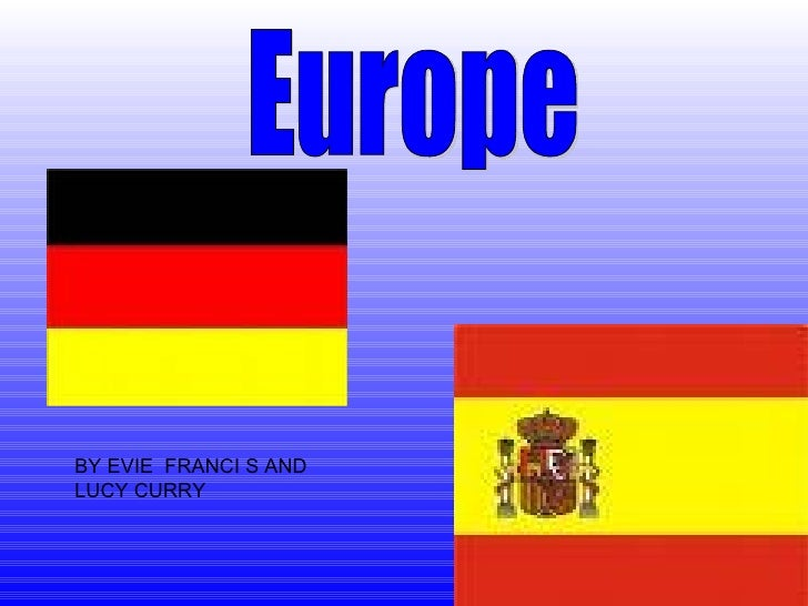 Europe BY EVIE  FRANCI S AND LUCY CURRY