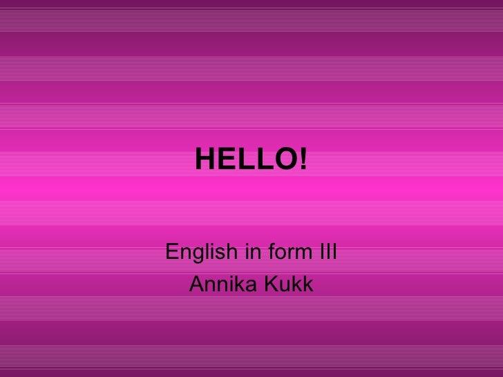 HELLO! English in form III Annika Kukk