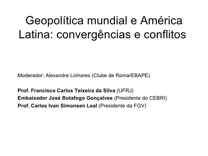 Geopolítica mundial e América Latina: convergências e conflitos  <ul><li>Moderador: Alexandre Linhares (Clube de Roma/EBAP...