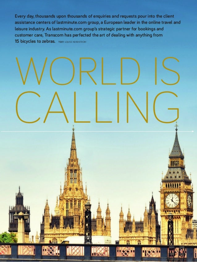 WORLD IS CALLING Every day, thousands upon thousands of enquiries and requests pour into the client assistance centers of ...