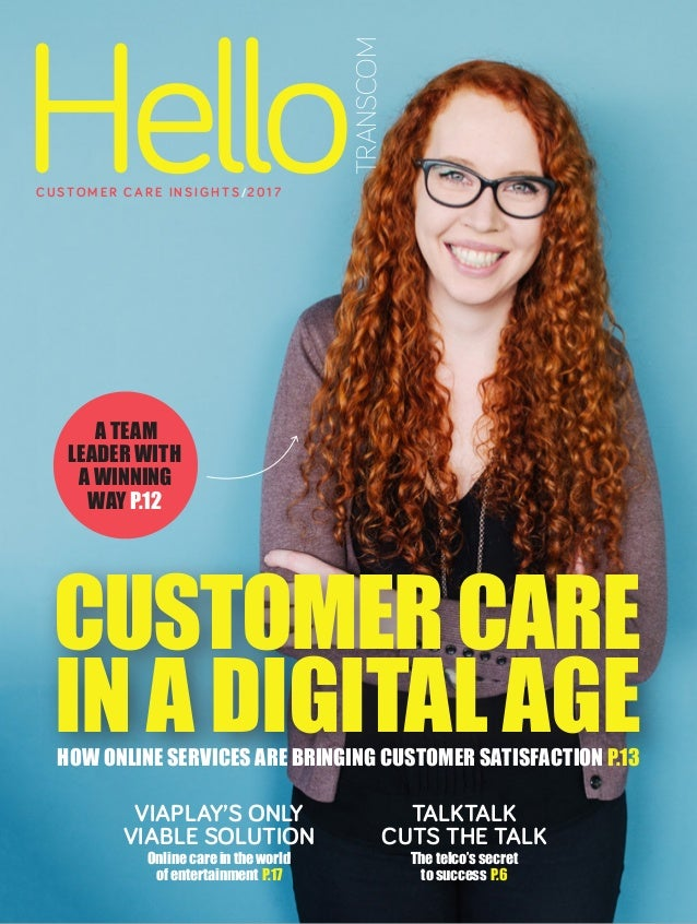 TALKTALK CUTS THE TALK The telco's secret to successP.6 CUSTOMERCARE IN A DIGITAL AGEHOW ONLINE SERVICES ARE BRINGING CUS...