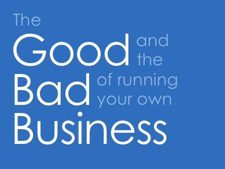 The<br />Good<br />and<br />the<br />Bad<br />of running<br />your own<br />Business<br />