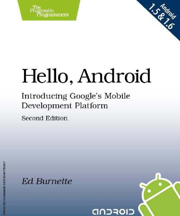 Hello, android   introducing google's mobile development platform, 2nd edition oct 2009