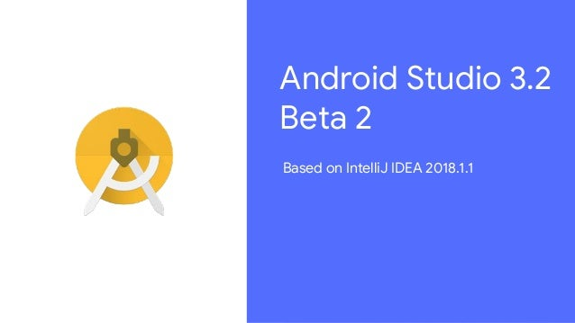 Hello, Android Studio 3 2 & Android App Bundle @ I/O