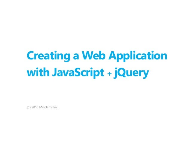 Creating a Web Application with JavaScript + jQuery (C) 2016 MintJams Inc.