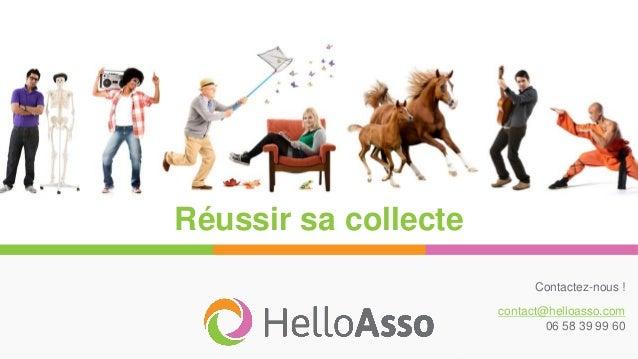 Réussir sa collecte Contactez-nous ! contact@helloasso.com 06 58 39 99 60