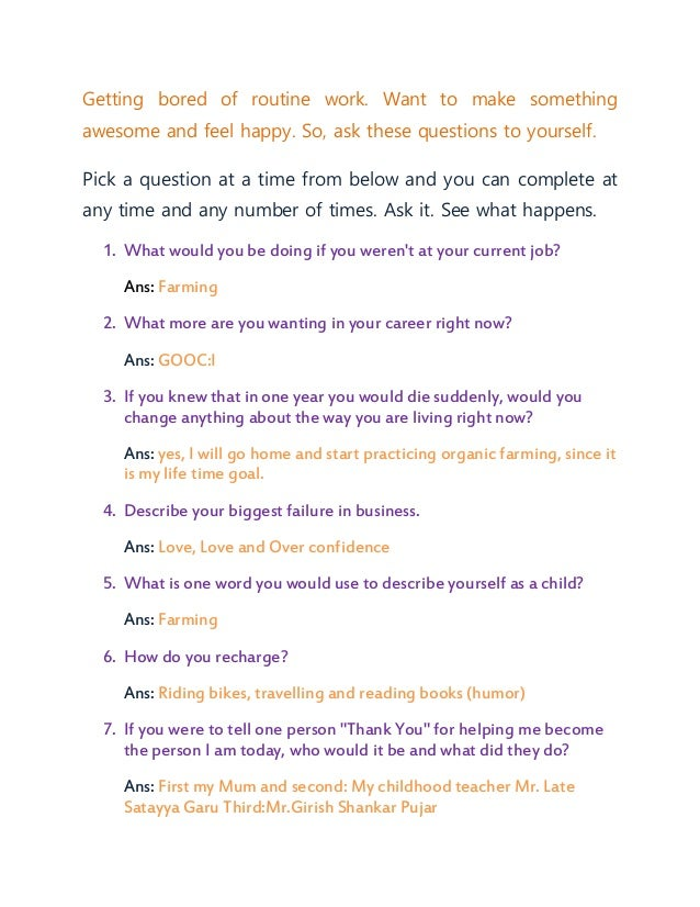 Getting bored of routine work. Want to make something awesome and feel happy. So, ask these questions to yourself. Pick a ...